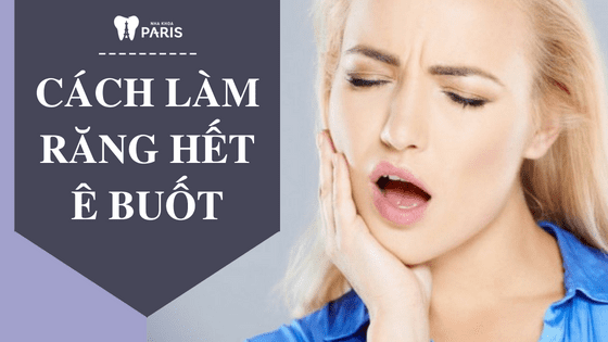 Cách làm răng hết ê buốt TẠI NHÀ hiệu quả chỉ với 15 phút